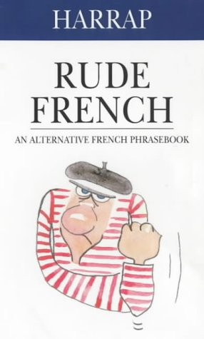 9780245606816: Harrap Rude French: An Alternative French Phrasebook (English and French Edition)