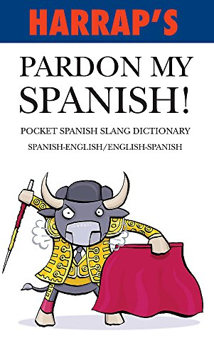 9780245607851: Harrap's Pardon My Spanish! 2007 (Pocket Slang Dictionary)