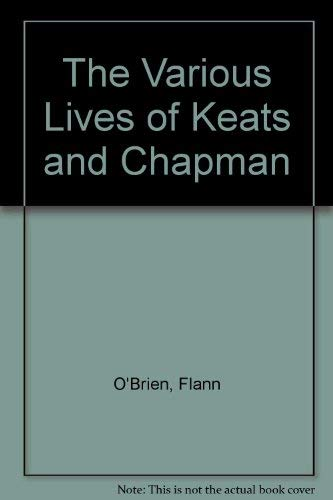THE VARIOUS LIVES OF KEATS AND CHAPMAN and THE BROTHER