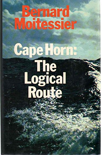 Cape Horn: The Logical Route: Moitessier, Bernard