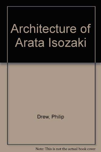 The Architecture of Arata Isozaki: Drew, Philip
