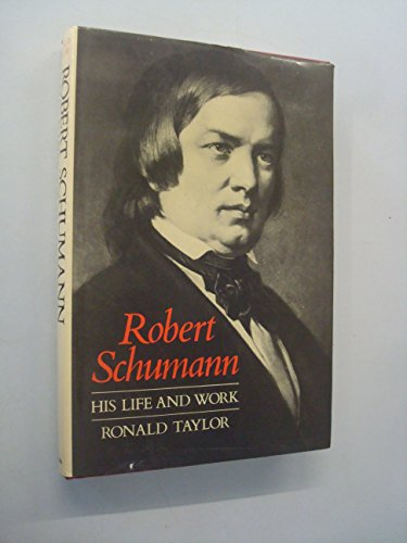 ROBERT SCHUMANN: His Life and Work: Taylor, Ronald