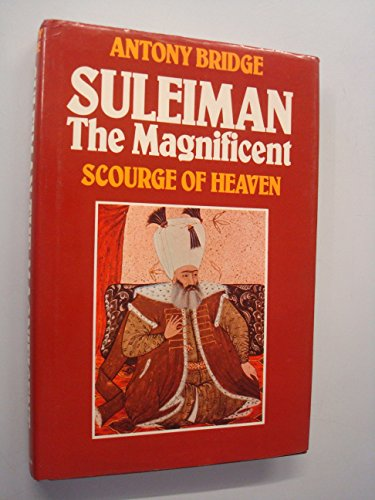 9780246116154: Suleiman the Magnificent: Scourge of Heaven