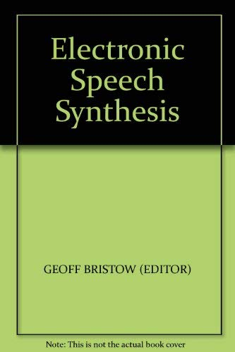 Electronic Speech Synthesis : Techniques, Technology and Applications: Bristow, Geoff