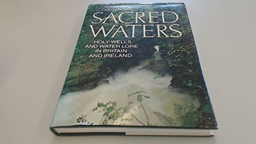 Sacred Waters: Holy Wells and Water Lore in Britain and Ireland (0246120363) by Colin Bord; Janet Bord
