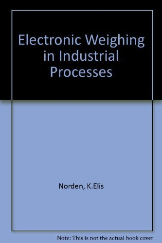 Electronic Weighing in Industrial Processes: Norden, K E.