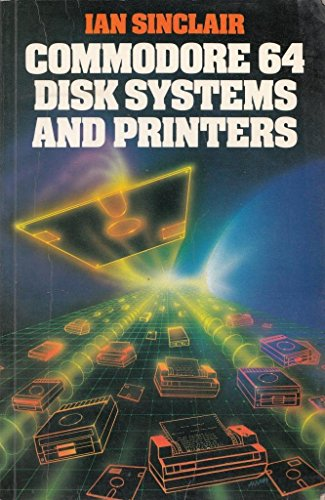 Commodore 64 Disk Systems and Printers (0246124091) by IAN R. SINCLAIR