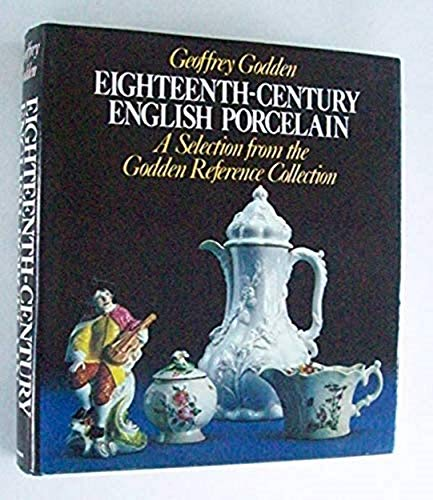 Eighteenth Century English Porcelain A Selection from the Godden Reference Collection: Godden, ...