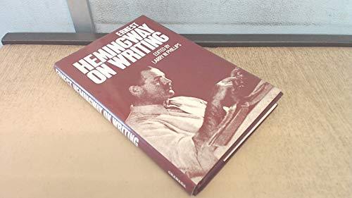 Ernest Hemingway On Writing: Hemingway, Ernest; Phillips,