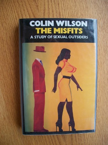 The Misfits: A Study of Sexual Outsiders: Wilson, Colin