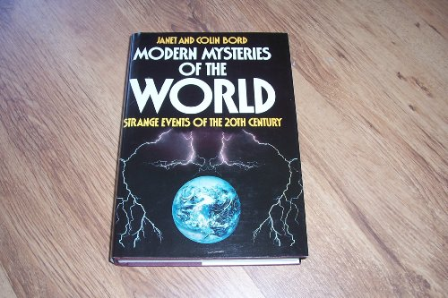 MODERN MYSTERIES OF THE WORLD: STRANGE EVENTS OF THE TWENTIETH CENTURY.: Bord, Janet and Colin.