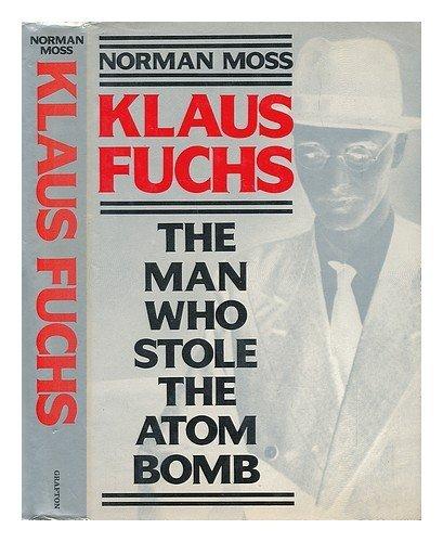 9780246131584: Klaus Fuchs the Man Who Stole the Atom B