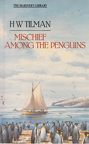 """Mischief"""" Among the Penguins (The mariner's library): H. W. Tilman"""