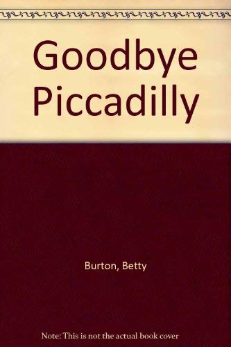 Goodbye Piccadilly: Burton, Betty