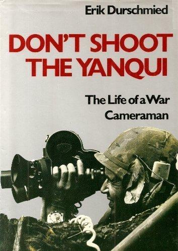 Don't Shoot the Yanqui: Erik Durschmied
