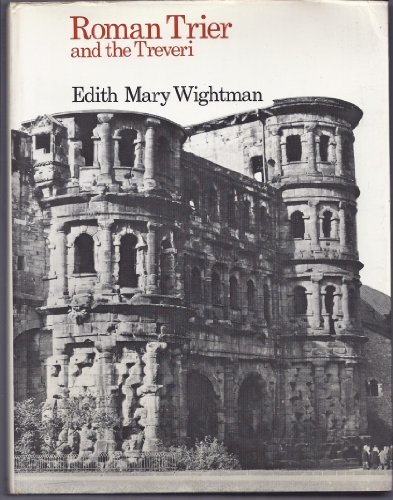 Roman Trier and the Treveri: Wightman, Edith Mary