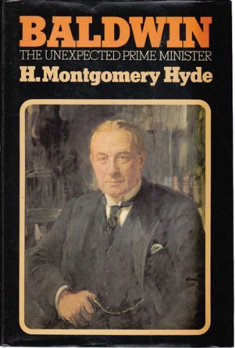 Baldwin: The Unexpected Prime Minister: Hyde, H.Montgomery
