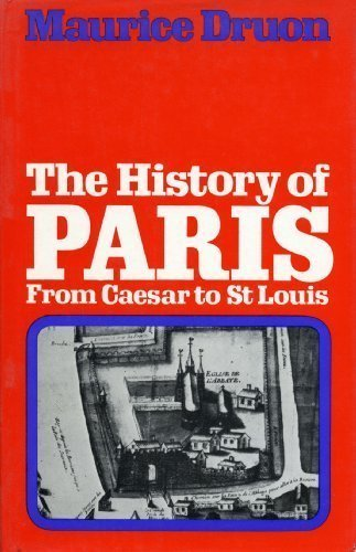 History of Paris: From Caesar to St.Louis: Maurice Druon