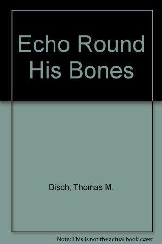 ECHO ROUND HIS BONES: Disch, Thomas M.