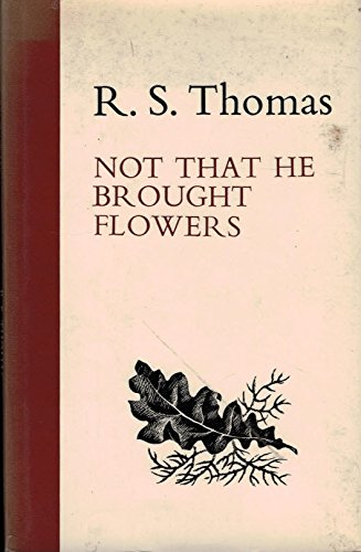 Not that he brought flowers: Thomas, R. S