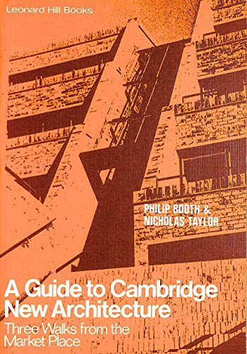 A Guide to Cambridge New Architecture: Three Walks from the Market Place.: Booth, Philip ; Taylor, ...