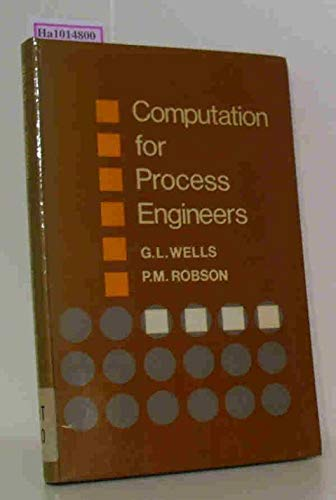Computation for Process Engineers: Wells, G.L., Robson,
