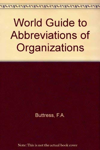 WORLD GUIDE TO ABBREVIATIONS OF ORGANIZATIONS - 7th Edition: Buttress, F.A.