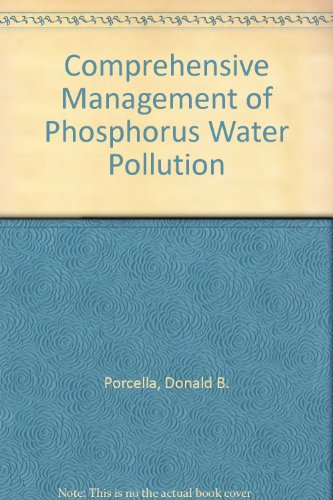 Comprehensive Management of Phosphorus Water Pollution: Donald B. Porcella,