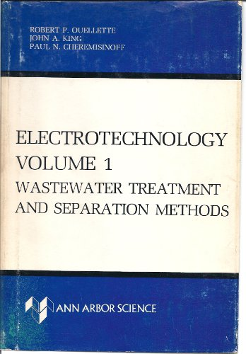 Wastewater Treatment and Separation Methods. Electrotechnology. Vol. I: Ouellette, Robert P., Et Al...