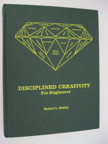 Disciplined Creativity for Engineers: Bailey, Robert L.