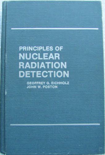 Principles of Nuclear Radiation Detection: Eichholz, Geoffrey G; Poston, John W.