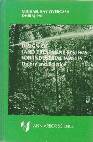 Design of Land Treatment Systems for Industrial Wastes--Theory and Practice: Overcash, Michael R.;...