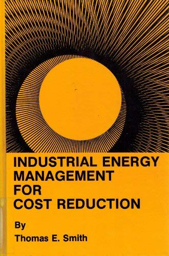 Industrial Energy Management for Cost Reduction (Manufacturing: Thomas E. Smith