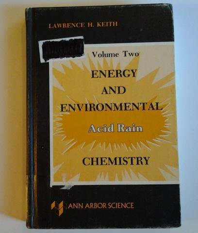 Energy and Environmental Chemistry. Volume Two. Acid Rain: Keith, Lawrence H. (editor)