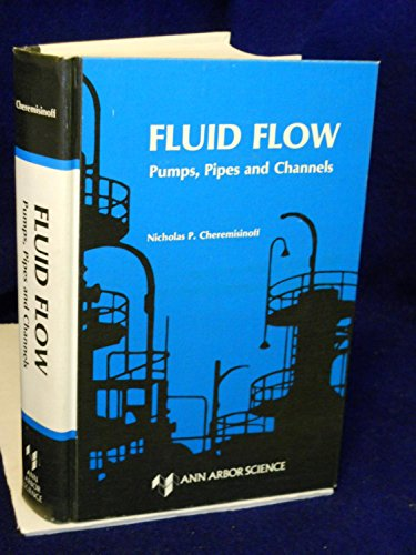 Fluid Flow: Pumps Pipes and Channels: Cheremisinoff, Nicholas P.