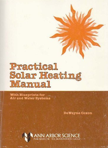 Practical Solar Heating Manual: With Blueprints for Air and Water Systems: Coxon, Dewayne A.