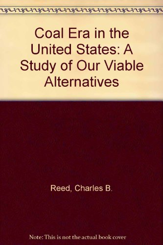 The coal era in the United States : a study of our viable alternatives: Reed, C. B. (Charles B.)