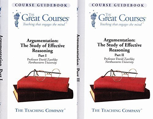 Argumentation: The Study of Effective Reasoning David Zarefsky Teaching Company Great Courses