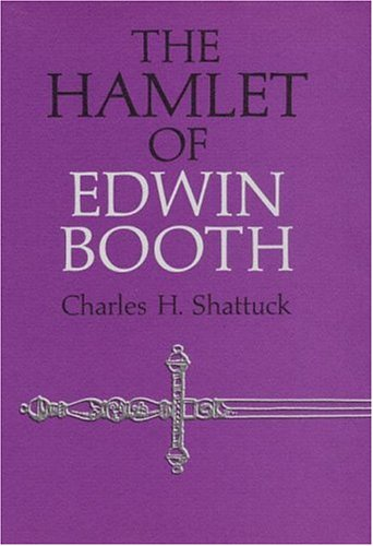 The Hamlet of Edwin Booth (0252000196) by Charles H. Shattuck