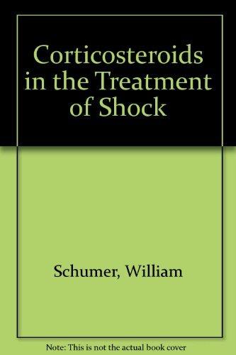 Corticosteroids in the Treatment of Shock: William Schumer; Lloyd M. Nyhus (Editors)