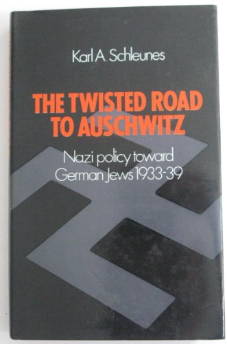 The Twisted Road to Auschwitz: Nazi Policy Toward German Jews 1933-1939: Schleunes, Karl A.