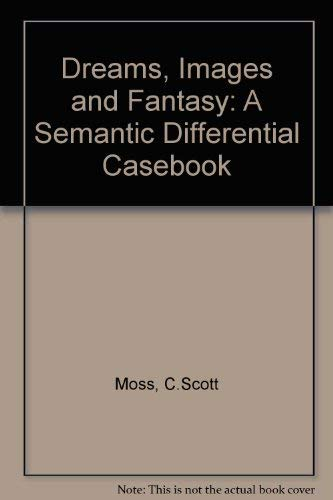 Dreams, Images, and Fantasy : A Semantic Differential Casebook: Moss, C. Scott