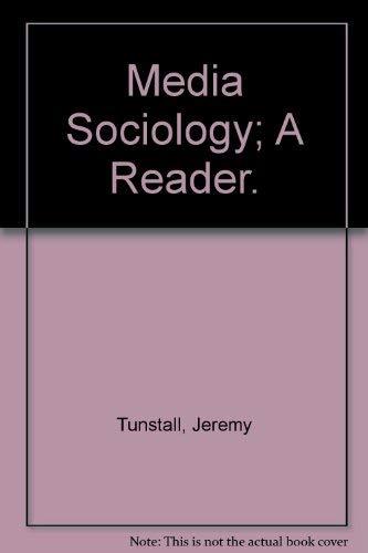 Media Sociology : A Reader: Jeremy Tunstall