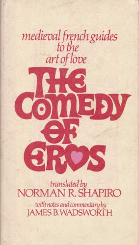 The Comedy of Eros : Medieval French Guides to the Art of Love.