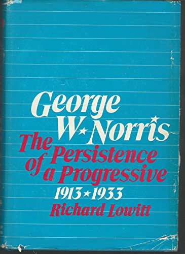 George W. Norris; (Vol 2) The Persistence of a Progressive, 1913-1933
