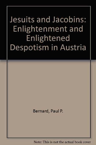 Jesuits and Jacobins: Enlightenment and Enlightened Despotism i Austria
