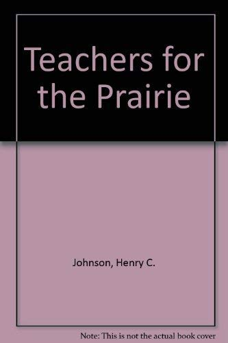 Teachers For The Prairie : The Universities of Illinois Press: Johnson, Henry C. & Erwin V. ...