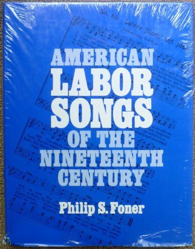 9780252001871: American Labor Songs of the Nineteenth Century (Music in American Life)