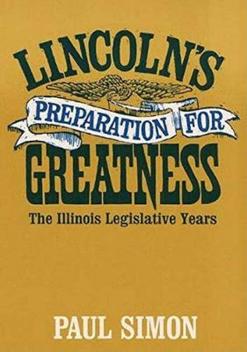 Lincoln's Preparation for Greatness: The Illinois Legislative Years (Signed Copy): Simon, Paul