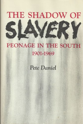 Shadow of Slavery: Peonage in the South, 1901-69 (0252002067) by Daniel, Pete